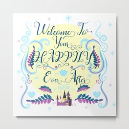 Welcome To Your Happily Ever After Metal Print