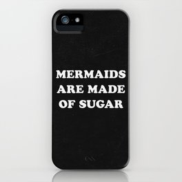Mermaids Are Made of Sugar iPhone Case