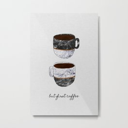 But First Coffee, Coffee Quote Metal Print