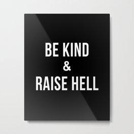 Be Kind & Raise Hell (Black) Metal Print