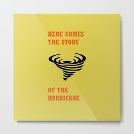 Here comes the story of the hurricane Metal Print
