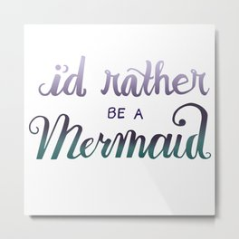 I'd Rather Be A Mermaid Metal Print