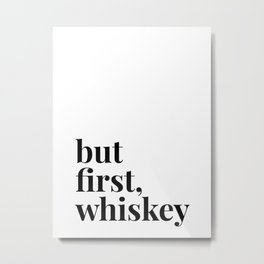 But First, Whiskey Metal Print