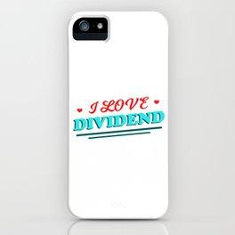 I Love Dividend Money Stocks Investor Gift iPhone Case
