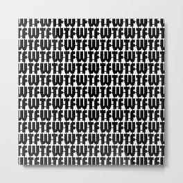 WTF Where is The FUN / Black and white text pattern Metal Print