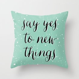 SAY YES TO NEW THINGS Throw Pillow