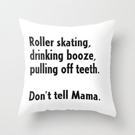 Roller Skating, Drinking Booze, Pulling off Teeth... Don't Tell Mama! Throw Pillow