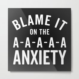 Blame It On Anxiety Funny Quote Metal Print