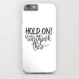 Hold on let me overthink this. (W/RQU) Black text. iPhone Case