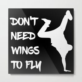 Don't Need Wings To Fly Metal Print