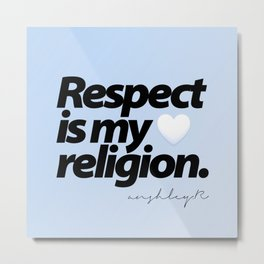 Respect is my Religion - Anshley Raggoo. Metal Print