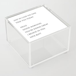 Just In Case No One Told You Today, Hello, Good Morning, You're Doing Great … Nice Butt Acrylic Box