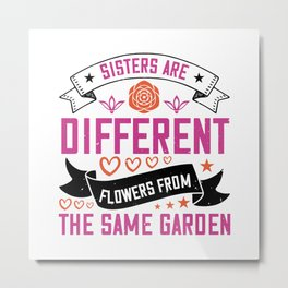 Sisters are different flowers Metal Print