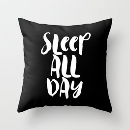 Sleep All Day typography wall art home decor in black and white Throw Pillow
