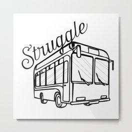 Struggle Bus Metal Print