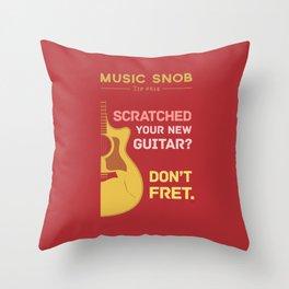 Don't FRET — Music Snob Tip #614 Throw Pillow
