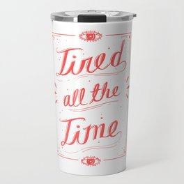 Tired All The Time Travel Mug