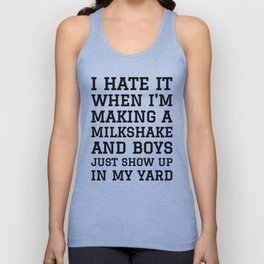 I HATE IT WHEN I'M MAKING A MILKSHAKE AND BOYS JUST SHOW UP IN MY YARD Unisex Tank Top