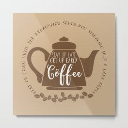 Stay up late. Get up early. Coffee. Metal Print