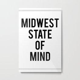 MIDWEST STATE OF MIND Metal Print
