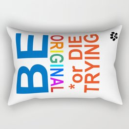 BE original or DIE TRYING Rectangular Pillow