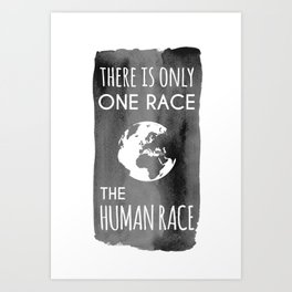 There is Only One Race. The Human Race. Art Print