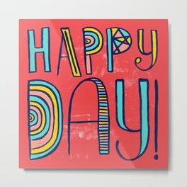 Happy Day! Metal Print
