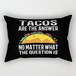 Tacos Are The Answer No Matter What Question Is Rectangular Pillow