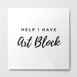 Artist Blocks Are A Struggle Metal Print