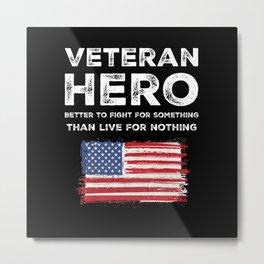 Veteran Hero - Better To Fight For Something Metal Print