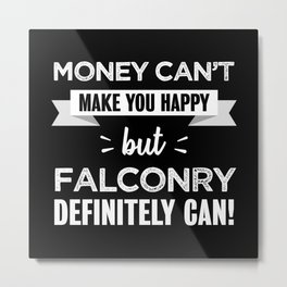 Falconry makes you happy Funny Gift Metal Print