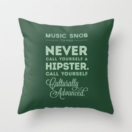 Never Call Yourself a Hipster — Music Snob Tip #003 Throw Pillow