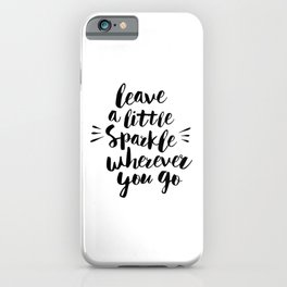 Leave a Little Sparkle Wherever You Go black-white quotes typography design home wall decor iPhone Case