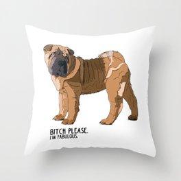 Bitch Please. I'm Fabulous. Shar Pei Dog. Throw Pillow