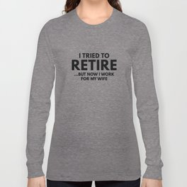 I Tried To Retire Long Sleeve T-shirt