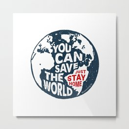 You Can Save The World, Just Stay Home. Quarantine Metal Print