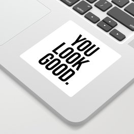 You look good Sticker