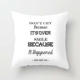 Don't Cry Because It's Over Smile Because It Happened Throw Pillow