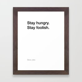 Steve Jobs quote about staying hungry and foolish [White Edition] Framed Art Print