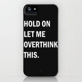 trop y penser-Hold On Let Me Overthink This , Humorous Wall Art, Motivational Quote iPhone Case