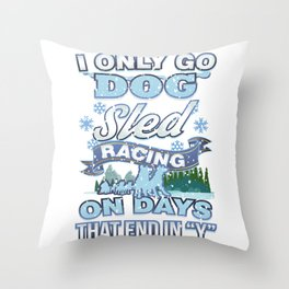 I Only Go Dog Sled Racing On Days That End in Y Throw Pillow