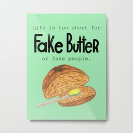 Fake butter // Life is too short // inspirational quote Metal Print