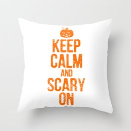 FUNNY HALLOWEEN KEEP CALM AND SCARY ON Throw Pillow