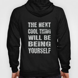 The Next Cool Thing Will Be Being Yourself graphic Hoody