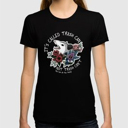 Possum with flowers - It's called trash can not trash can't T-shirt