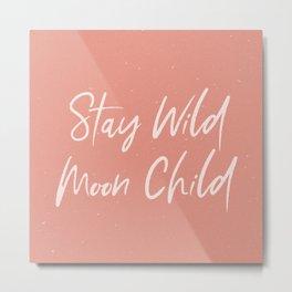 Stay Wild Moon Child - Dusty Rose Metal Print