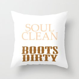 """""""Keep Your Soul Clean and Your Boots Dirty"""" tee design. Makes an awesome gift to your friends too  Throw Pillow"""