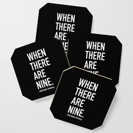 WHEN THERE ARE NINE. - Ruth Bader Ginsburg Coaster