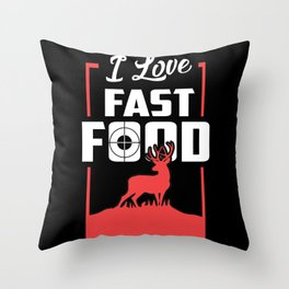 I love fast food - Funny Hunting season gifts Throw Pillow