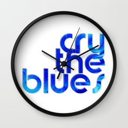 cry the blues Wall Clock